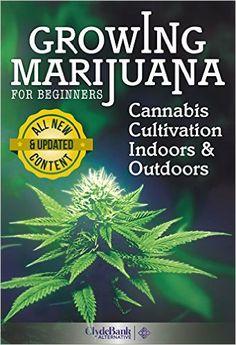 Growing Marijuana: For Beginners - Cannabis Cultivation Indoors and Outdoors (Growing Marijuana, Cannabis Cultivation) eBook: ClydeBank Alternative: Amazon.ca: Kindle Store
