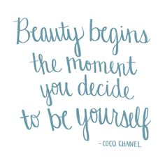 Beauty Begins the Moment You Decide To Be Yourself - Coco Chanel - Hand Drawn Quote by The Inspired Room Me Quotes, Motivational Quotes, Inspirational Quotes, Sassy Quotes, Random Quotes, Positive Quotes, Cool Words, Wise Words, Drawing Quotes