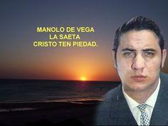 MANOLO DE VEGA- LA SAETA CRISTO TEN PIEDAD - POR RAFAEL HIDALGO - YouTube