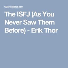 The ISFJ (As You Never Saw Them Before) - Erik Thor