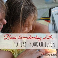 Basic Homesteading Skills to Teach Your Children - More and more generations are turning back to the skills they learned as children to help them escape the face-paced crazy lifestyle that surrounds them.  I know for a fact, I ran back to the farming and homemaking skills my parents taught me when the world around me was closing in.   I am thankful for those skills and hope I can pass them on to my children and grandchildren. #homesteading