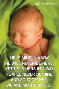 """""""He is mine in a way he will never be hers, yet he is hers in a way he will never be mine, and so together, we are motherhood."""" - Desha Wood #adoption #birthmother #adoptivefamily #adoptionquote"""