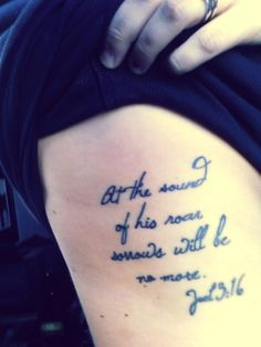 Rib/Side Tattoo. Just got it :)   At the sound of his roar, sorrows will be no more. Joel 3:16 Narnia quote w/ Bible reference.