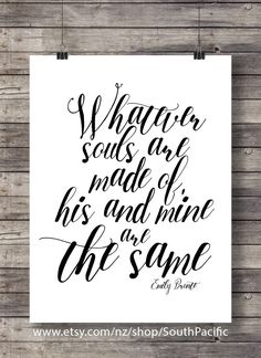 """Emily Brontë quote """"Whatever souls are made of his and mine are the same"""" Printable art calligraphy valentine wall art handlettered Emily Bronte Quotes, As You Like, Just For You, Printable Art, Printables, Watercolor Typography, Hubby Love, Living Room Art, Last Minute Gifts"""
