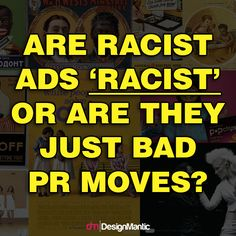 """Are really today's racist ads """"racist"""" or are they just bad PR moves?  Creating racist ads is definitely an insensitive feat that can cost companies a lot of money. Sadly, brands believe that any publicity, whether negative or positive, is good publicity."""