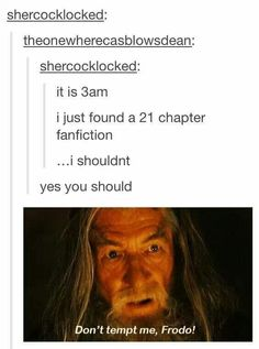 Fanfiction. I can't help but read it. I don't care if I'm a zombie the next day, I'm reading it. Always read the fics guys, always read the fics.