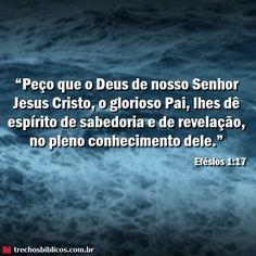 Para que o Deus de nosso Senhor Jesus Cristo, o Pai da glória, vos dê em seu conhecimento o espírito de sabedoria e de revelação