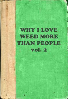 The picture says it, but don't forget weed is a relaxing herb and you'd feel better if you gave some people a chance.