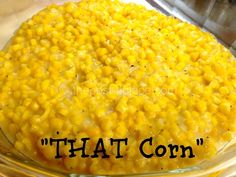 THAT Corn 3 cups corn ( I have used frozen, fresh and canned. They all work. If you use canned make sure to drain) 1/2 teaspoon salt 2 Ta...