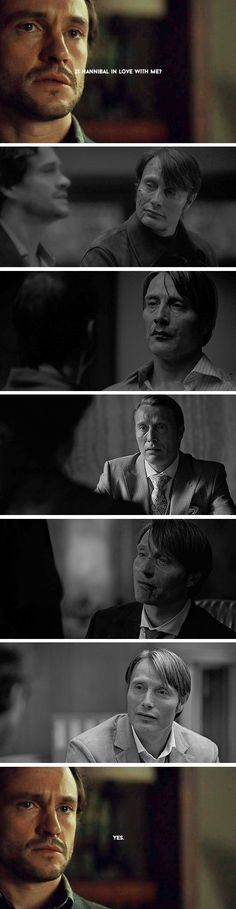 -Could he daily feel a stab of hunger for you and find nourishment at the very sight of you? -Yes. Hannibal edit. Source: granpappy-winchester.tumblr