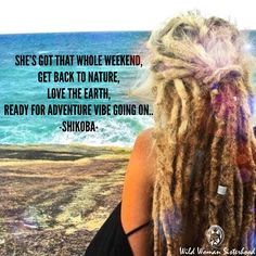 She's got that whole WEEKEND, Get back to Nature, Love the Earth, Ready for Adventure Vibe Going on.. -Shikoba- WILD WOMAN SISTERHOOD™