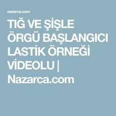TIĞ VE ŞİŞLE ÖRGÜ BAŞLANGICI LASTİK ÖRNEĞİ VİDEOLU | Nazarca.com