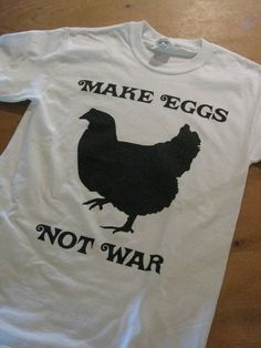 Make Eggs Not War Chicken T Shirt. via Etsy.
