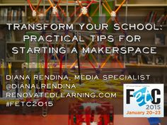 Transform Your School: Practical Tips for Starting a Makerspace by Diana Rendina. Presented at FETC 2015 in Orlando
