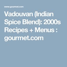 Vadouvan (Indian Spice Blend): 2000s Recipes + Menus :   gourmet.com