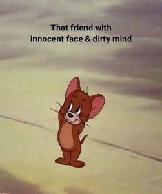 That friend with innocent face and dirty mind. Funny Cartoon Memes, Best Friend Quotes Funny, Best Friends Funny, Funny School Jokes, Very Funny Jokes, Cute Funny Quotes, Crazy Funny Memes, Really Funny Memes, Funny Relatable Memes
