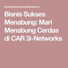 Bisnis Sukses Menabung: Mari Menabung Cerdas di CAR 3i-Networks