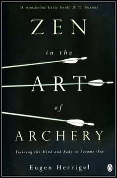 Zen in the Art of Archery by E.Herrigel