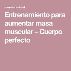 Entrenamiento para aumentar masa muscular – Cuerpo perfecto