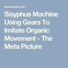 Sisyphus Machine Using Gears To Imitate Organic Movement - The Meta Picture