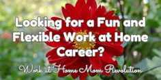 Looking for a Fun and Flexible Work at Home Career? / Work at Home Mom Revolution