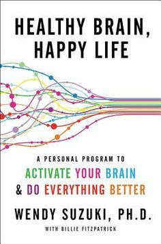 Healthy Brain, Happy Life -This is much about science as about the author, Wendy. B
