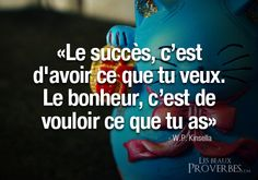 """Success is getting what you want, happiness is wanting what you have"" (rough translation) Citation- Kinsella"