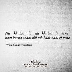 Na khabar di, na khabar li usne beautifully penned by wajid shaikh Best Lyrics Quotes, Shyari Quotes, Desi Quotes, Mood Quotes, True Quotes, Long Love Quotes, Love Quotes Poetry, Cute Quotes For Girls, True Feelings Quotes