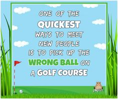 ONE OF THE QUICKEST WAYS TO MEET NEW PEOPLE IS TO PICK UP THE WRONG BALL ON A GOLF COURSE FUNNY GOLFING JOKES #golf #humor #golftalk #golfcourse #funny #golfing #wisdom #golf #truth #lol