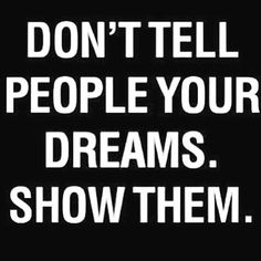 Show People your dreams #wisdom #self-help #personaldevelopment