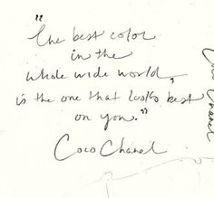 """""""The best color in the whole wide world, is the one that looks best on you"""" Coco Chanel"""