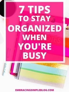 Do you feel like a disorganized mess when life is busy? Read these 7 tips to stay organized when life is busy to help you feel more in control to conquer each day!