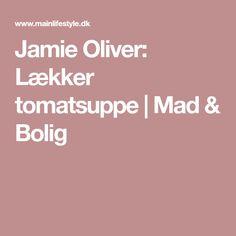 Jamie Oliver: Lækker tomatsuppe | Mad & Bolig