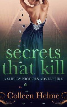 Secrets That Kill (Shelby Nichols #4) by Colleen Helme