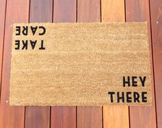 Hey There / Take Care Door Mat (doormat) - perfect housewarming gift by Dichotomat on Etsy https://www.etsy.com/listing/209042941/hey-there-take-care-door-mat-doormat