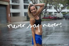 Never say never. Believe in your abilities. YOU are more than capable xx