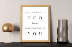 Don't give up on God because He won't give up on you   Christian printable wall art and a wonderful inspirational Christian gift as well
