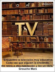 """http://medina.uco.es/search~S6*spi/?searchtype=a&searcharg=marx+groucho&searchscope=6&sortdropdown=-&SORT=D&extended=0&searchlimits=&searchorigarg=avargas+llosa%2C+mario """"Considero que la televisión es muy educativa. Cada vez que alguien enciende el televisor salgo de la habitación y me voy a otra parte a leer un libro"""" (Groucho Marx)"""