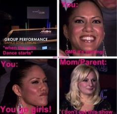 Dance Moms! I so do this and my mom does this! Ha ha ha!