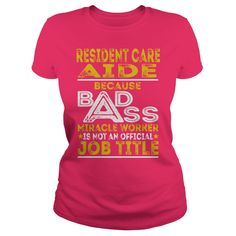 Resident Care Aide Because BADASS Miracle Worker Job Shirts #gift #ideas #Popular #Everything #Videos #Shop #Animals #pets #Architecture #Art #Cars #motorcycles #Celebrities #DIY #crafts #Design #Education #Entertainment #Food #drink #Gardening #Geek #Hair #beauty #Health #fitness #History #Holidays #events #Home decor #Humor #Illustrations #posters #Kids #parenting #Men #Outdoors #Photography #Products #Quotes #Science #nature #Sports #Tattoos #Technology #Travel #Weddings #Women