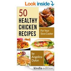 50 Healthy Chicken Recipes for Your Slow Cooker: Simple and Scrumptious Recipes to Make Your Life Simpler and Yummier - Kindle edition by An...