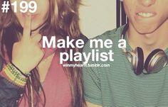 "#199  ""Make me a playlist""  winmyheartt.tumblr.com"