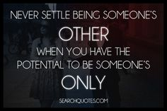 Never settle for being someone's other when you have the potential to be someones only. It's best to wait for the one we want rather than take what's available. A good woman deserves the best and refuses to settle. This is why so many good women are single but ready to love. Life's too short to waste time on the wrong one.