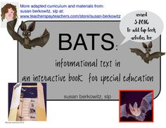 This is an interactive book about bats that provides for informational text for special education students.Here is an 18-page informational text about bats that is interactive. Just have students add the symbols to the pages.  There is a second copy of the symbols page to use for the Venn diagram showing how bigger bats (megabats) and smaller bats (microbats) are the same and different. (compare/contrast)There are now 2 pages of different types of comprehension questions, as well.