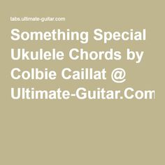 Something Special Ukulele Chords by Colbie Caillat @ Ultimate-Guitar.Com