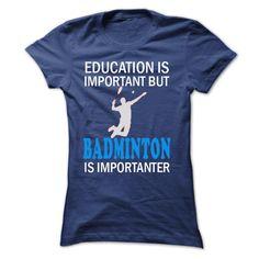 Education is important but Badminton is importaner T Shirt, Hoodie, Sweatshirts - teeshirt #shirt #tshirt