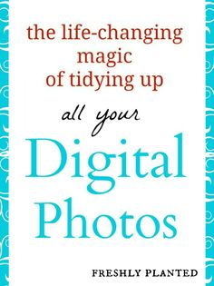 KonMari for Digital Photos- I've tackled my library of 500+ photos using this method!