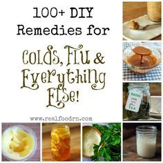 100  Remedies for Colds, Flu & Everything Else. Perfect for back to school. Homemade remedies for anything that ails you!