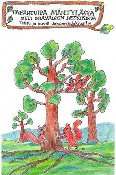"""Lähdetään mäntymetsään! Oppaina toimivat Olli Oravainen, hänen ystävänsä Niku ja Naku ja varsin viisas Vaari Oravainen. Metsä on erilainen joka vuodenaikana. """"Tapahtuipa Mäntylässä"""" sisältää neljä satua, joiden aiheet ovat kullekin vuodenajalle ominaisia. Walking In Nature, Woodland Animals, Opi, Crafts For Kids, Workshop, Diagram, Activities, School, Green Beans"""