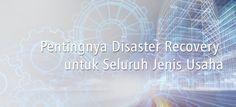 Tahun 2017 Indonesia memasuki era Digitalisasi Bisnis. Perusahaan akan semakin banyak mengalami kegagalan sistem, inilah pentingnya disaster recovery.